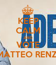 KEEP CALM AND VOTE MATTEO RENZI - Personalised Poster large