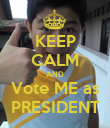 KEEP CALM AND Vote ME as PRESIDENT - Personalised Poster large