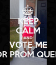 KEEP CALM AND VOTE ME FOR PROM QUEEN - Personalised Poster large