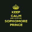 KEEP CALM AND VOTE ME SOPHOMORE PRINCE - Personalised Poster large