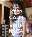 KEEP CALM AND VOTE NADA - Personalised Poster large