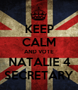 KEEP CALM AND VOTE NATALIE 4 SECRETARY - Personalised Poster large