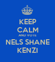 KEEP CALM AND VOTE NELS SHANE KENZI - Personalised Poster large