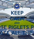 KEEP CALM AND VOTE PIGLETS PIES WE ATE ALL THE PIES - Personalised Poster small
