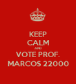 KEEP CALM AND VOTE PROF. MARCOS 22000 - Personalised Poster large