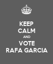 KEEP CALM AND VOTE RAFA GARCIA - Personalised Poster large