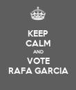 KEEP CALM AND VOTE RAFA GARCIA - Personalised Poster large
