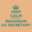KEEP CALM AND VOTE RHIANNON AS SECRETARY - Personalised Poster large
