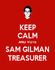 KEEP CALM AND VOTE SAM GILMAN TREASURER - Personalised Poster large