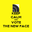 KEEP CALM AND VOTE THE NEW FACE - Personalised Poster large