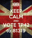 KEEP CALM AND VOTE TP42 to 81319 - Personalised Poster large