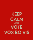 KEEP CALM AND VOTE VOX BO VIS - Personalised Poster large