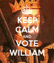 KEEP CALM AND VOTE WILLIAM - Personalised Poster large