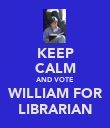 KEEP CALM AND VOTE WILLIAM FOR LIBRARIAN - Personalised Poster large