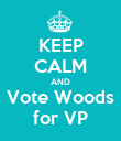 KEEP CALM AND Vote Woods for VP - Personalised Poster large