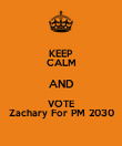 KEEP CALM AND VOTE Zachary For PM 2030 - Personalised Poster large