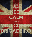 KEEP CALM AND VOU COMER BRIGADEIRO - Personalised Poster large