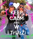 KEEP CALM AND W i TrUzZi - Personalised Poster large