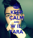 KEEP CALM AND W IL  FARA - Personalised Poster large