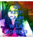 KEEP CALM AND W LA  BORRE :3 - Personalised Poster large