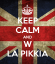 KEEP CALM AND W LA PIKKIA - Personalised Poster large