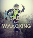 KEEP CALM AND WAACKING  - Personalised Poster large