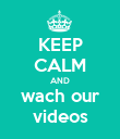 KEEP CALM AND wach our videos - Personalised Poster large