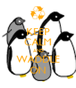 KEEP CALM AND WADDLE ON - Personalised Poster large