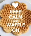 KEEP CALM AND WAFFLE ON - Personalised Poster large