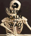 KEEP CALM AND WAIT  - Personalised Poster large