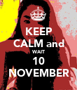 KEEP CALM and WAIT 10 NOVEMBER - Personalised Poster large