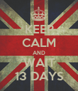 KEEP CALM AND WAIT 13 DAYS - Personalised Poster large