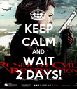 KEEP CALM AND WAIT 2 DAYS! - Personalised Poster large