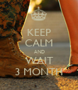KEEP CALM AND WAIT 3 MONTH - Personalised Poster large