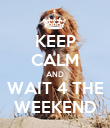 KEEP CALM AND WAIT 4 THE WEEKEND - Personalised Poster large
