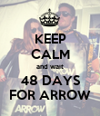 KEEP CALM and wait 48 DAYS FOR ARROW - Personalised Poster large