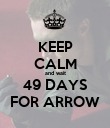 KEEP CALM and wait 49 DAYS FOR ARROW - Personalised Poster large