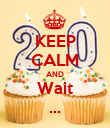 KEEP CALM AND Wait ... - Personalised Poster large
