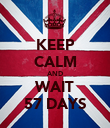 KEEP CALM AND WAIT 57 DAYS - Personalised Poster large