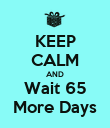 KEEP CALM AND Wait 65 More Days - Personalised Poster large