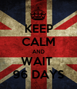 KEEP CALM AND WAIT  96 DAYS - Personalised Poster large