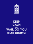 KEEP CALM AND WAIT, DO YOU HEAR DRUMS? - Personalised Poster small