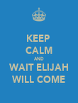 KEEP  CALM AND WAIT ELIJAH WILL COME - Personalised Poster large