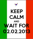 KEEP CALM AND WAIT FOR 02.02.2013 - Personalised Poster large