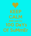 KEEP CALM AND wait for  100 DaYs  Of SuMmEr  - Personalised Poster large