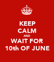 KEEP CALM AND WAIT FOR 10th OF JUNE - Personalised Poster large