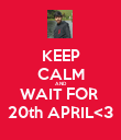 KEEP CALM AND WAIT FOR  20th APRIL<3 - Personalised Poster large