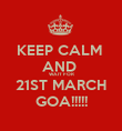 KEEP CALM  AND  WAIT FOR 21ST MARCH GOA!!!!! - Personalised Poster large