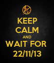 KEEP CALM AND WAIT FOR  22/11/13 - Personalised Poster large