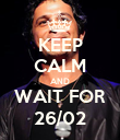 KEEP CALM AND WAIT FOR 26/02 - Personalised Poster large